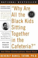"""Why Are All the Black Kids Sitting Together in the Cafeteria?"": And Other Conversations About Race"