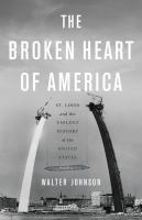 The broken heart of America: St. Louis and the violent history of the United States