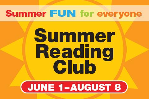 Summer FUN for everyone - Summer Reading Club - June 1-August 8